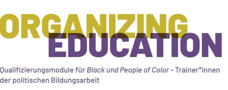 Organizing Education – Qualifizierungsmodule für Black und People of Color – Trainer*innen der politischen Bildungsarbeit – Modul VI