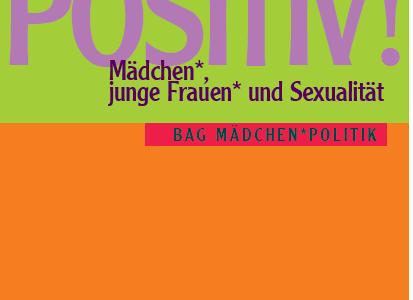 BAG-Mädchen*politik-Fachtagung: Sex Positiv! Mädchen*, junge Frauen* und Sexualität